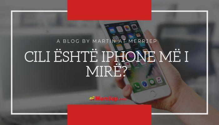 Cili është iPhone më i mirë?